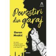 Povestiri din garaj - Goran Mrakic
