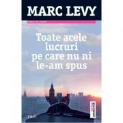 Toate acele lucruri pe care nu ni le-am spus - Marc Levy