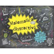 Matematica distractiva. 50 de activitati fantastice pentru copiii de toate varstele