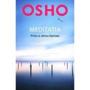 Meditaţia, prima şi ultima libertate - Osho