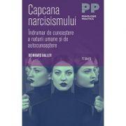Capcana narcisismului. Indrumar de cunoastere a naturii umane si de autocunoastere