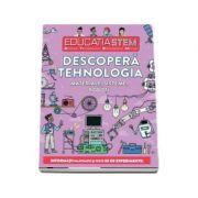 Educatia STEM - Descopera tehnologia. Materiale, sisteme, robot. Informatii palpitante si peste 30 de experimente!