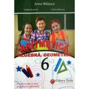 Auxiliar de Aritmetica, Algebra si Geometrie pentru clasa a VI-a - In conformitate cu noua programa de matematica (Artur Balauca)