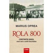 Rola 800 - Constantin Hagea, omul care a umilit Securitatea