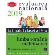 Teste pentru Evaluarea Nationala 2019 la finalul clasei a IV-a. Limba romana. Matematica. 20 de teste dupa modelul M. E. N. - Aurelia Dinu