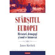 Sfarsitul Europei - Dictatori, demagogi și noul ev intunecat