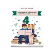 Culegere de matematica pentru clasa a IV-a (In conformitate cu programa scolara) - Nicoleta Holban