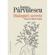 Dialoguri secrete - Ioana Parvulescu
