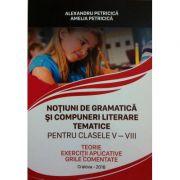 Notiuni de gramatica si compuneri literare tematice pentru clasele V-VIII