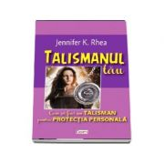 Talismanul tau. Cum sa faci un talisman pentru protectia personala - K. Jennifer Rhea