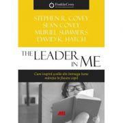 The Leader in Me - Cum inspira scolile din intreaga lume maretia in fiecare copil