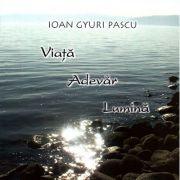Viaţă, Adevăr, Lumină - Ioan Gyuri Pascu