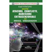 Atacuri, conflicte, agresiuni extrasenzoriale - Emil Strainu, Mihail Vinogradov