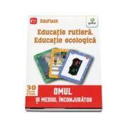Educatie rutiera. Educatie ecologica - Omul si mediul inconjurator (Contine 30 flashcarduri)