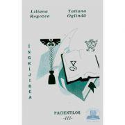 Ingrijirea pacientilor, volumul III - Liliana Rogozea