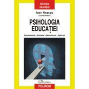 Psihologia educatiei - Fundamente. Procese. Mecanisme. Aplicaţii