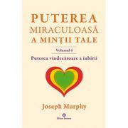Puterea miraculoasa a mintii tale, volumul 4