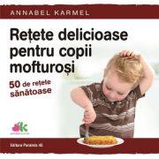 Retete delicioase pentru copii mofturosi. 50 de retete sanatoase
