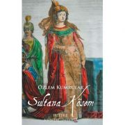 Sultana Kosem - Putere, ambitie, intriga