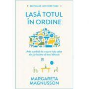 Lasa totul in ordine - Arta suedeza de a usura viata celor din jur inainte sa treci dincolo