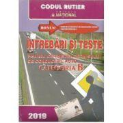 Intrebari si teste 2019 pentru obtinerea permisului de conducere auto Categoria B (Legislatia rutiera la zi)