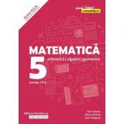 Matematica 2018 - 2019 CONSOLIDARE - Aritmetica, Algebra si Geometrie, pentru clasa a V-a. Partea a II-a