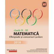 Matematica. Olimpiade si concursuri scolare 2018 - Clasele IX-XII