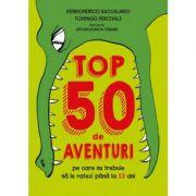 Top 50 de aventuri pe care nu trebuie să le ratezi până la 13 ani