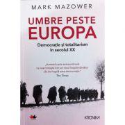 Umbre peste Europa. Democratie si totalitarism in secolul XX