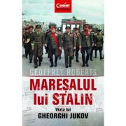Maresalul lui Stalin. Viata lui Gheorghi Jukov