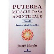Puterea miraculoasa a mintii tale, volumul 5