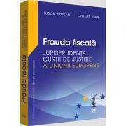 Frauda fiscala - Jurisprudenta Curtii de Justitie a Uniunii Europene