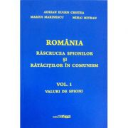 Romania, rascrucea spionilor si ratacitilor in comunism, vol. I