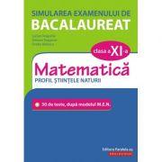 Simularea examenului de bacalaureat. Matematică. Clasa a XI-a. Profil științele naturii. 30 de de teste, după modelul M. E. N.
