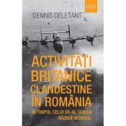Activitati britanice clandestine in Romania in timpul celui de-al Doilea Razboi Mondial