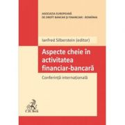 Aspecte cheie in activitatea financiar-bancara. Conferinta internationala