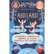Aventura gemenilor Andrei si Lucia dincolo de Poiana Vie. Seria Andilandi, volumul 2
