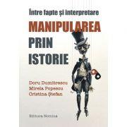 Manipularea prin istorie - Intre fapte si interpretare