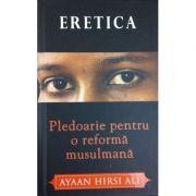 Eretica - Pledoarie pentru o reforma musulmana