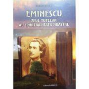 Eminescu, Zeul tutelar al spiritualitatii noastre