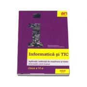 Informatica si TIC, clasa a VI-a. Aplicatii, indicatii de rezolvare si teste