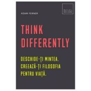 Think Differently. Deschide-ti mintea. Creeaza-ti filosofia pentru viata