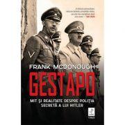 Gestapo. Mit și realitate despre poliția secretă a lui Hitler