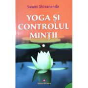 Yoga si controlul mintii - Swami Shivananda