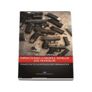 Infractiunile la regimul armelor si al munitiilor. Tehnica, tactica si metodologie criminalistica