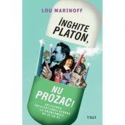 Inghite Platon, nu Prozac! - Lou Marinoff