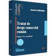 Tratat de drept comercial roman, editia a VI-a, actualizata - Stanciu D. Carpenaru