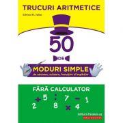 Trucuri aritmetice: 50 de moduri simple de adunare, scădere, înmulţire şi împărţire fără calculator