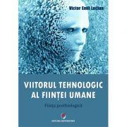 Viitorul tehnologic al fiintei umane. Fiinta postbiologica