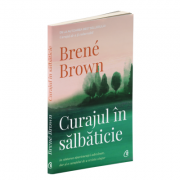 Curajul in salbaticie - Brene Brown